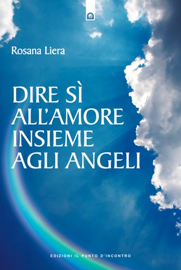 Dire si all'amore insieme agli angeli Libro